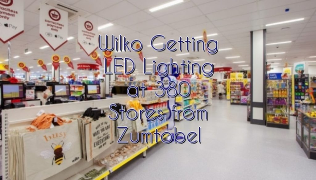 Wilko Getting LED Lighting at 380 Stores from Zumtobel & Wilko Getting LED Lighting at 380 Stores from Zumtobel - TECARTEX.com
