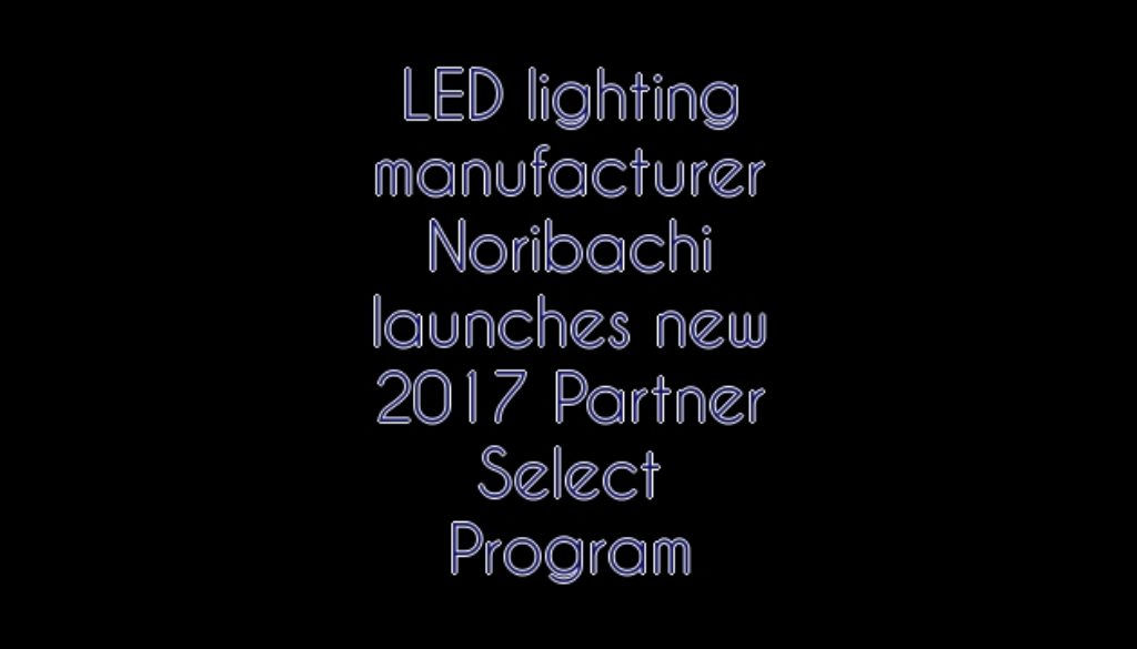 LED lighting manufacturer Noribachi launches new 2017 Partner Select Program - TECARTEX.com  sc 1 st  TECARTEX.com & LED lighting manufacturer Noribachi launches new 2017 Partner ... azcodes.com