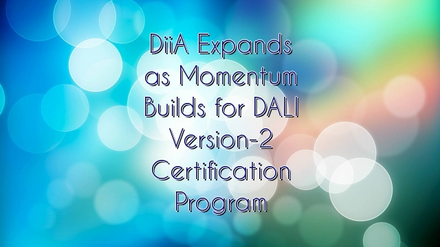 DiiA Expands as Momentum Builds for DALI Version-2 Certification Program