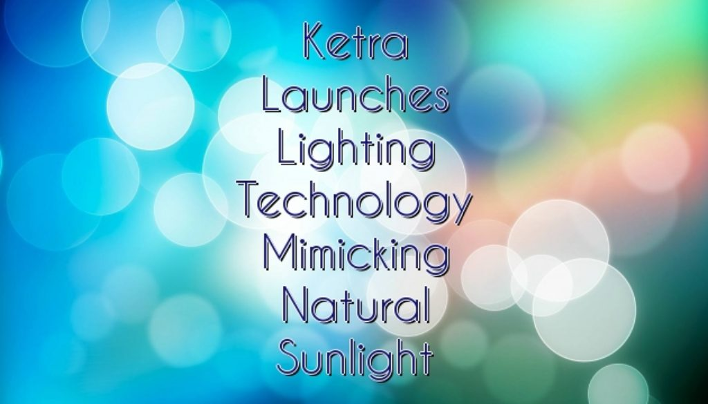 Ketra Launches Lighting Technology Mimicking Natural Sunlight