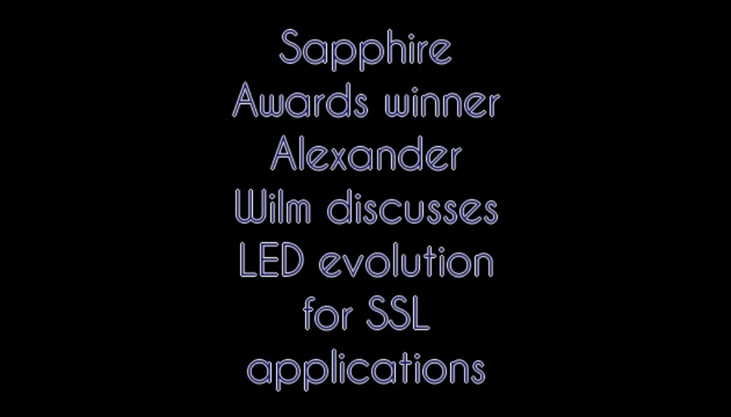 Sapphire Awards winner Alexander Wilm discusses LED evolution for SSL applications