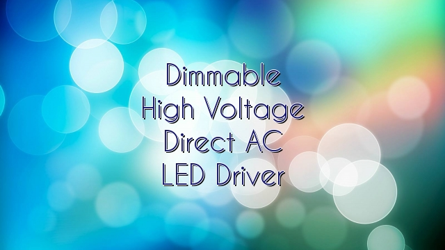 Dimmable High Voltage Direct AC LED Driver