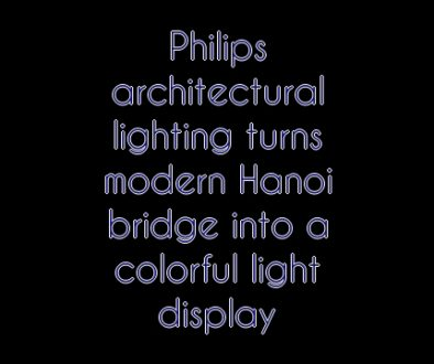 Philips architectural lighting turns modern Hanoi bridge into a colorful light display