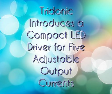 Tridonic Introduces a Compact LED Driver for Five Adjustable Output Currents