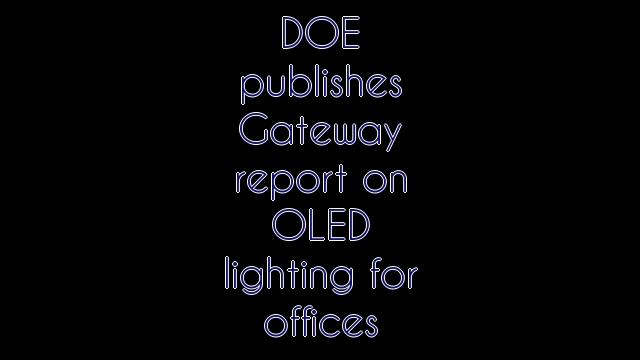 DOE publishes Gateway report on OLED lighting for offices