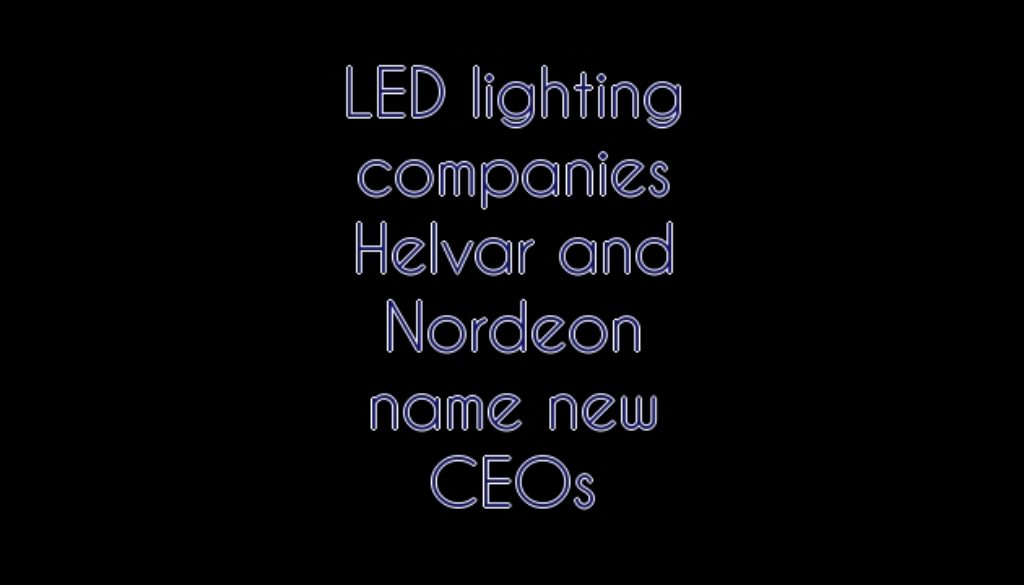 LED Lighting Companies Helvar And Nordeon Name New CEOs