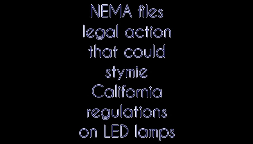 NEMA files legal action that could stymie California regulations on LED lamps