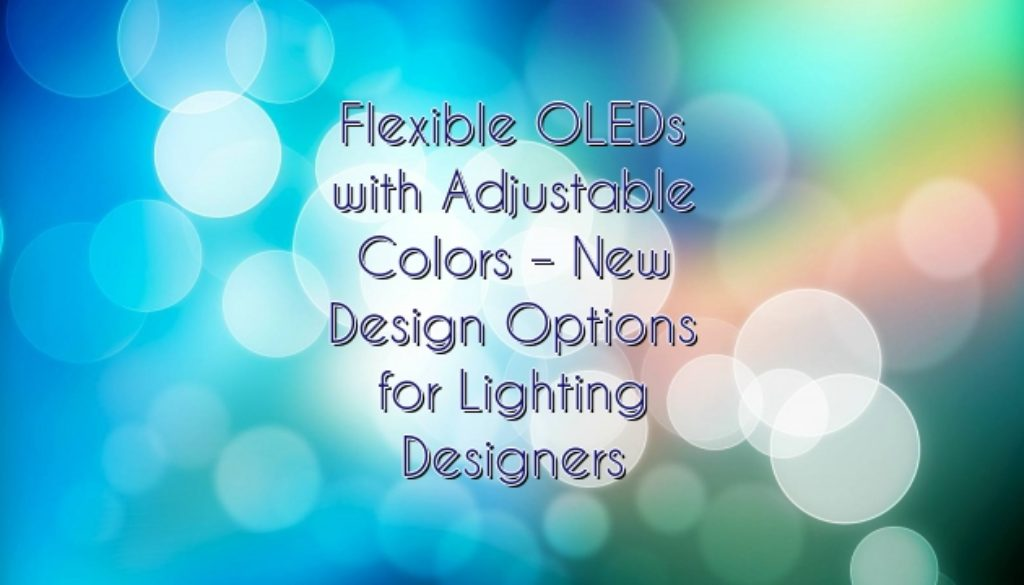 Flexible OLEDs with Adjustable Colors – New Design Options for Lighting Designers