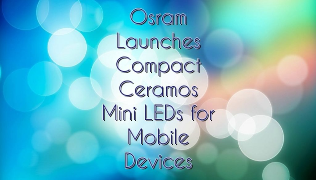 Osram Launches Compact Ceramos Mini LEDs for Mobile Devices