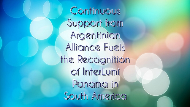 Continuous Support from Argentinian Alliance Fuels the Recognition of InterLumi Panama in South America