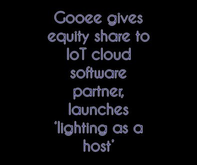 Gooee gives equity share to IoT cloud software partner, launches 'lighting as a host'