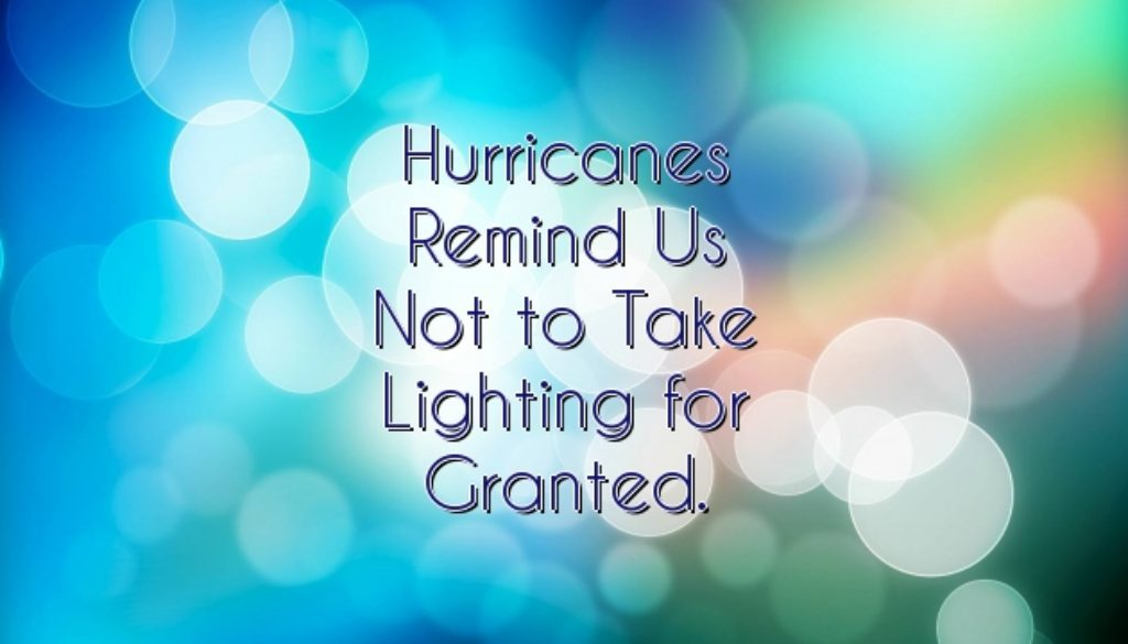 Hurricanes Remind Us Not to Take Lighting for Granted.