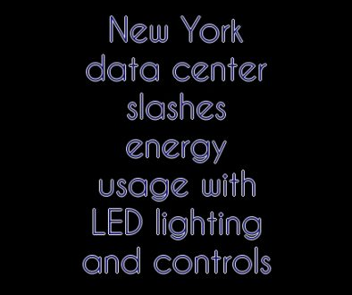 New York data center slashes energy usage with LED lighting and controls