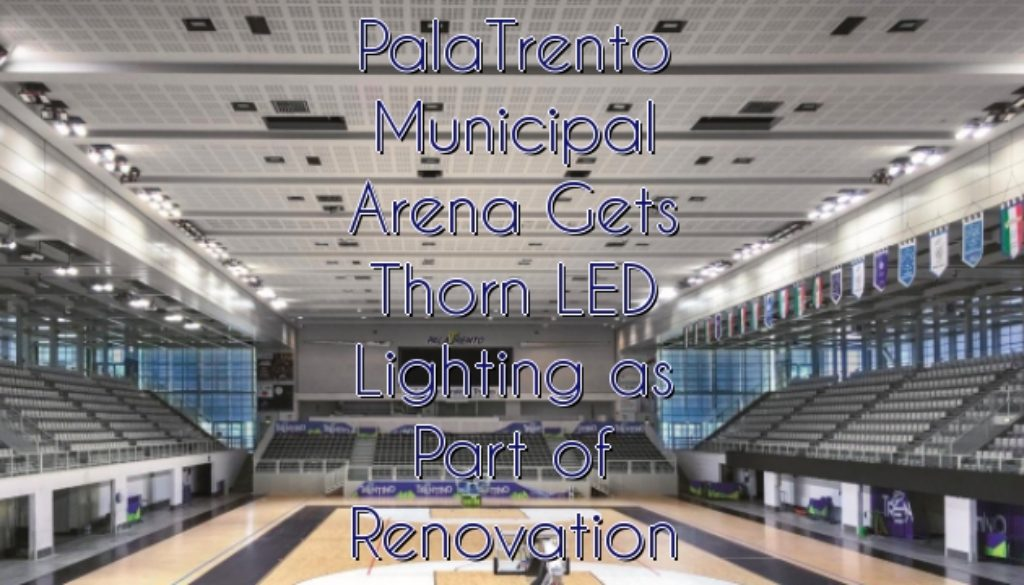 PalaTrento Municipal Arena Gets Thorn LED Lighting as Part of Renovation