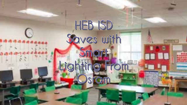 HEB ISD Saves with Smart Lighting From Osram