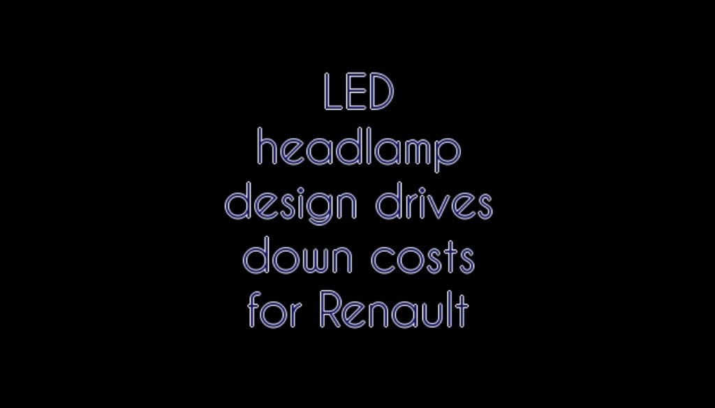 LED headlamp design drives down costs for Renault