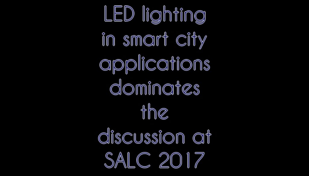 LED lighting in smart city applications dominates the discussion at SALC 2017